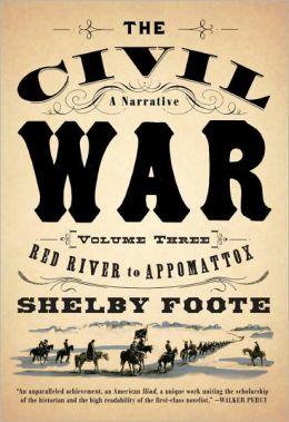 The Civil War: A Narrative, Volume 3: Red River to Appomattox