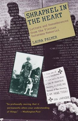 Shrapnel in the Heart: Letters and Remembrance from the Vietnam Veterans Memorial
