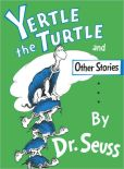 Book Cover Image. Title: Yertle the Turtle and Other Stories, Author: Dr. Seuss