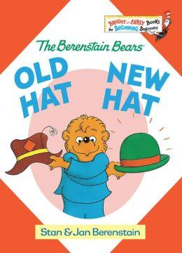 Old Hat New Hat (Berenstain Bears Series)