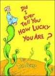 Book Cover Image. Title: Did I Ever Tell You How Lucky You Are?, Author: Dr. Seuss