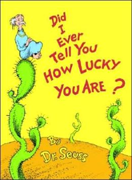 Did I Ever Tell You how Lucky You Are? (Dr. Seuss Book Classics Series)