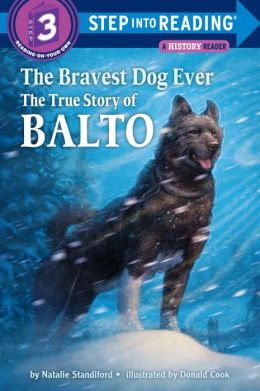 The Bravest Dog Ever: The True Story of Balto (Step into Reading Book Series: A Step 3 Book)