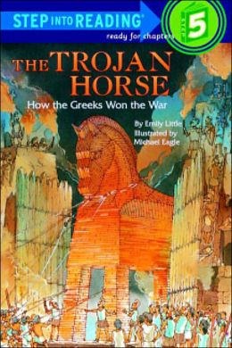 The Trojan Horse: How the Greeks Won the War (Step into Reading Book Series: A Step 5 Book)
