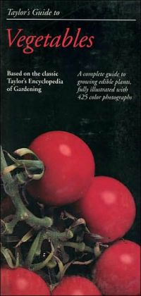 Taylor's Guide to Vegetables: A Complete Guide to Growing Edible Plants, Fully Illustrated with 425 Color Photographs
