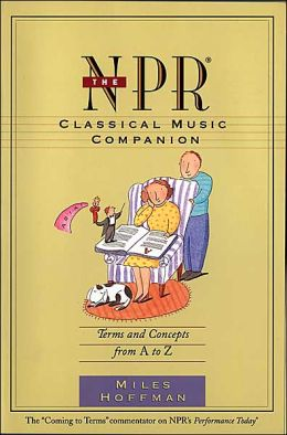 The NPR Classical Music Companion: Terms and Concepts from A to Z