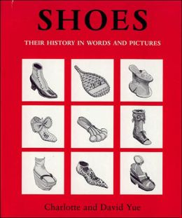 Shoes: Their History in Words and Pictures