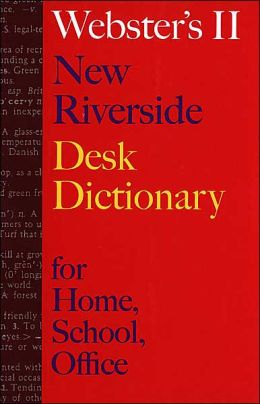 Webster's II New Riverside Desk Dictionary: for Home, School, Office