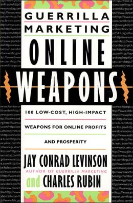 Guerrilla Marketing Online Weapons: 100 Low-Cost, High-Impact Weapons for Online Profits and Prosperity