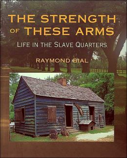 The Strength of These Arms: Life in the Slave Quarters
