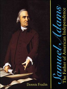 Samuel Adams: The Father of American Independence
