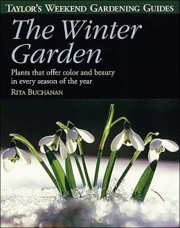 Taylor's Weekend Gardening Guide to the Winter Garden: Plants That Offer Color and Beauty in Every Season of the Year