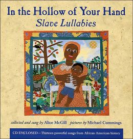 In the Hollow of Your Hand: Slave Lullabies