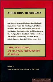 Audacious Democracy: Labor, Intellectuals, and the Social Reconstruction of America