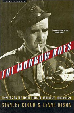 The Murrow Boys: Pioneers on the Front Lines of Broadcast Journalism