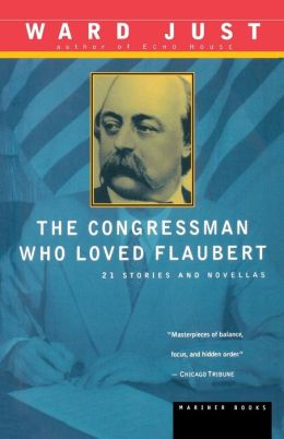 The Congressman Who Loved Flaubert: 21 Stories and Novellas