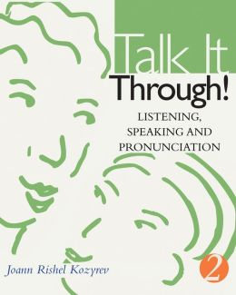 Talk It Through!: Listening, Speaking, and Pronunciation