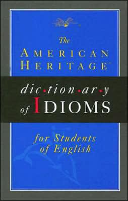 The American Heritage Dictionary of Idioms for Students of English