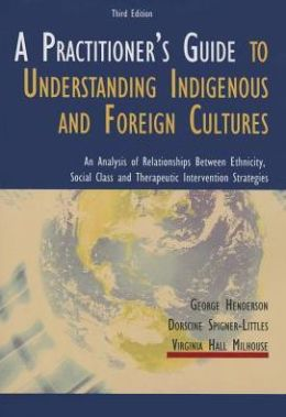 A Practitioner's Guide to Understanding Indigenous and Foreign Cultures: An Analysis of Relationships Between Ethnicity, Social Class and Therapeutic Intervention Strategies