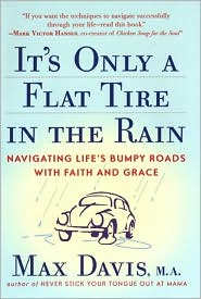 It's Only a Flat Tire in the Rain: Navigating Life's Bumpy Roads with Faith and Grace