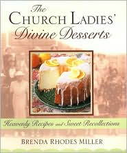 The Church Ladies' Divine Desserts: Heavenly Recipes and Sweet Recollections