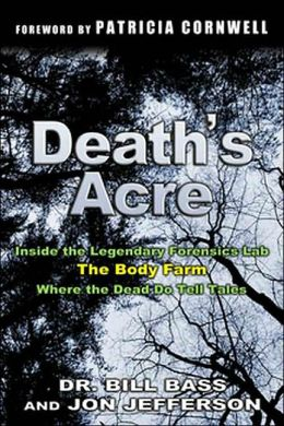 Death's Acre : Inside the Legendary Forensic Lab the Body Farm-Where the Dead Do Tell Tales