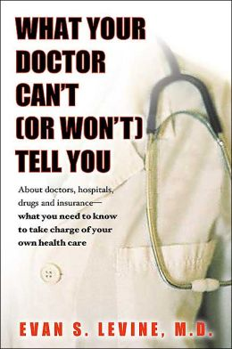 What Your Doctor Can't (or Won't) Tell You About Doctors, Hospitals, Drugs, and Insurance