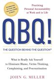 Book Cover Image. Title: QBQ! The Question behind the Question:  Practicing Personal Accountability at Work and in Life, Author: John G. Miller