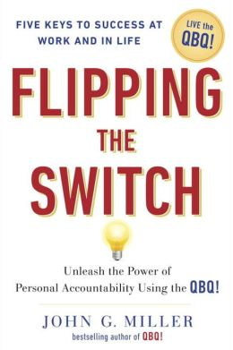 Flipping the Switch...: Unleash the Power of Personal Accountability Using the QBQ!