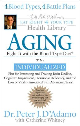Aging: Fight It with the Blood Type Diet - The Individualized Plan for Preventing and Treating BrainImpairment, Hormonal Deficiency, and the Loss of VitalityAssociated with Advancing Years