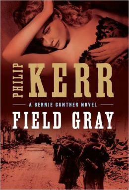 Field Gray (Bernie Gunther Series #7)