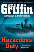 Book Cover Image. Title: Hazardous Duty (Presidential Agent Series #8), Author: W. E. B. Griffin