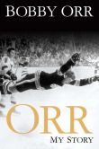 Book Cover Image. Title: Orr:  My Story, Author: Bobby Orr