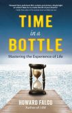Book Cover Image. Title: Time in a Bottle:  Mastering the Experience of Life, Author: Howard Falco