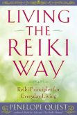 Book Cover Image. Title: Living the Reiki Way:  Reiki Principles for Everyday Living, Author: Penelope Quest