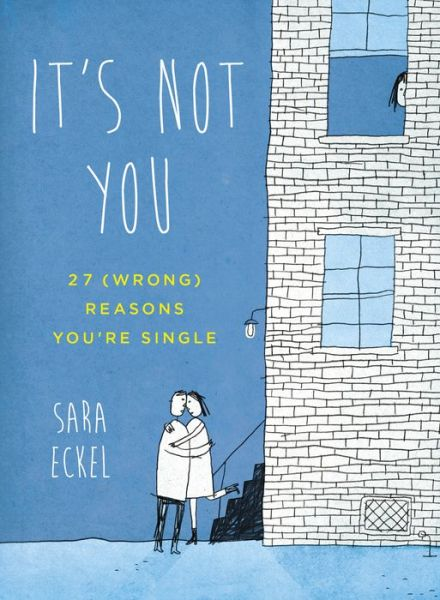 It's Not You: 27 (Wrong) Reasons You're Single