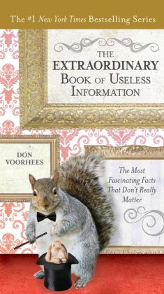 The Extraordinary Book of Useless Information: The Most Fascinating Facts That Don't Really Matter