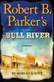 Book Cover Image. Title: Robert B. Parker's Bull River (Virgil Cole/Everett Hitch Series #6), Author: Robert Knott