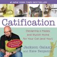 Book Cover Image. Title: Catification:  Designing a Happy and Stylish Home for Your Cat (and You!), Author: Jackson Galaxy