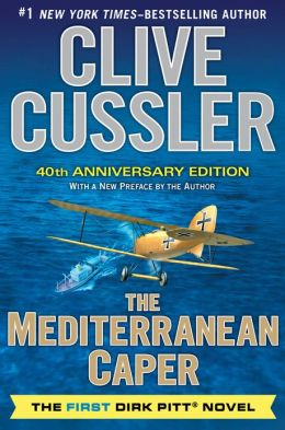 The Mediterranean Caper: The First Dirk Pitt Novel, A 40th Anniversary Edition
