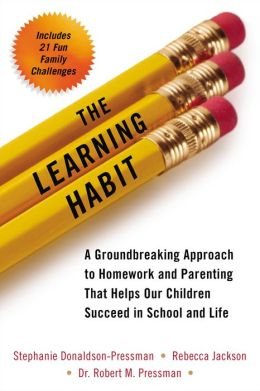 The Learning Habit: A Groundbreaking Approach to Homework and Parenting that Helps Our Children Succeed in School and Life
