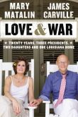 Book Cover Image. Title: Love & War:  Twenty Years, Three Presidents, Two Daughters and One Louisiana Home, Author: James Carville