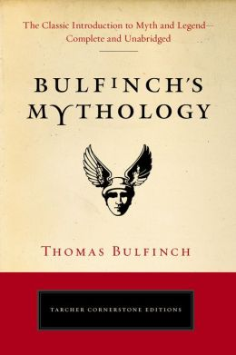 Bulfinch's Mythology: The Classic Introduction to Myth and Legend--Complete and Unabridged