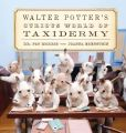 Book Cover Image. Title: Walter Potter's Curious World of Taxidermy, Author: Pat Morris
