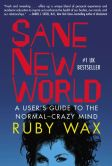 Book Cover Image. Title: Sane New World:  A User's Guide to the Normal-Crazy Mind, Author: Ruby Wax