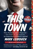 Book Cover Image. Title: This Town:  Two Parties and a Funeral--Plus, Plenty of Valet Parking!--in America's Gilded Capital, Author: Mark Leibovich