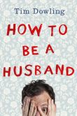 Book Cover Image. Title: How to be a Husband, Author: Tim Dowling