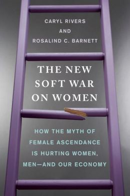 The New Soft War on Women: How the Myth of Female Ascendance Is Hurting Women, Men-and Our Economy