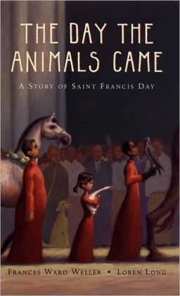 The Day the Animals Came: A Story of Saint Francis Day