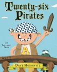 Book Cover Image. Title: Twenty-six Pirates:  An Alphabet Story, Author: Dave Horowitz